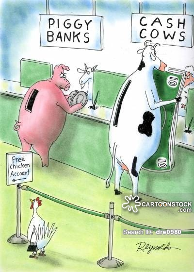 Piggy Banks/Cash Cows/Free Chicken Account.
